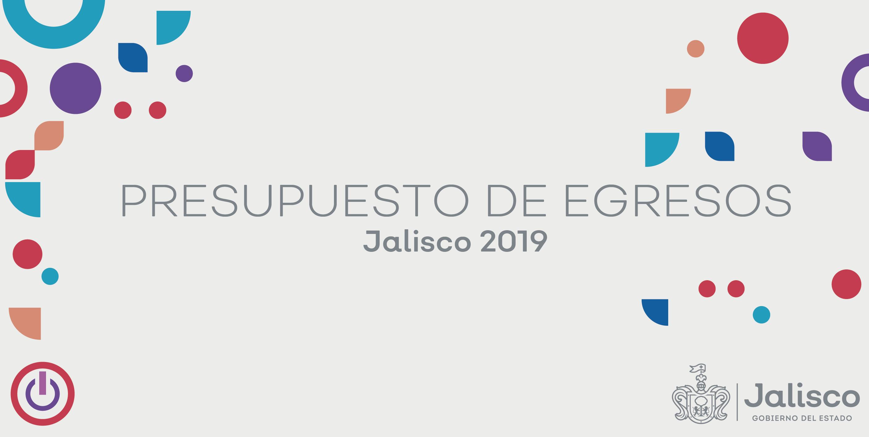 PRESUPUESTO DE EGRESOS DE JALISCO 2019