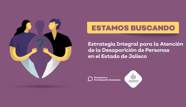 Estrategia Integral para la Atención a la Problemática de la Desaparición de Personas en el Estado de Jalisco.
