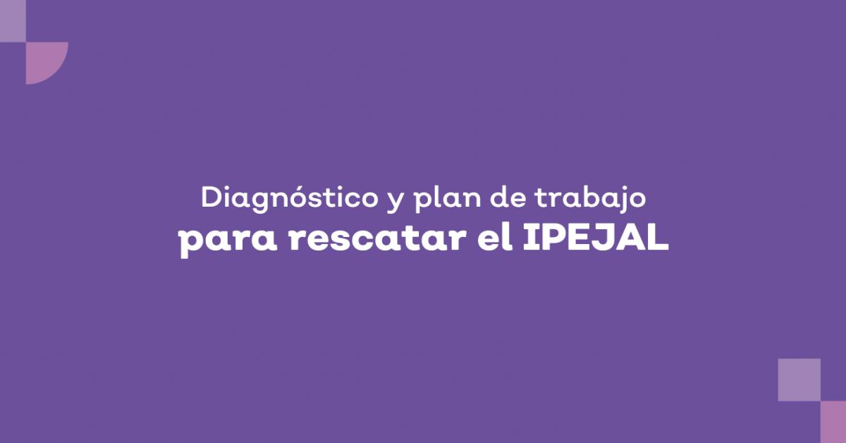 Diagnóstico y plan para rescatar al IPEJAL